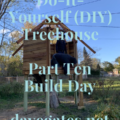 Do-It-Yourself Treehouse Part Ten - Build Day